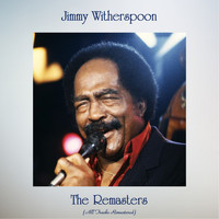 Jimmy Witherspoon - The Remasters (All Tracks Remastered)