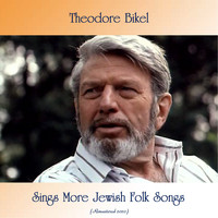 Theodore Bikel - Sings More Jewish Folk Songs (Remastered 2020)