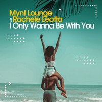 Mynt Lounge - I Only Wanna Be With You
