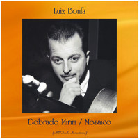 Luiz Bonfa - Dobrado Mirim / Mosaico (All Tracks Remastered)