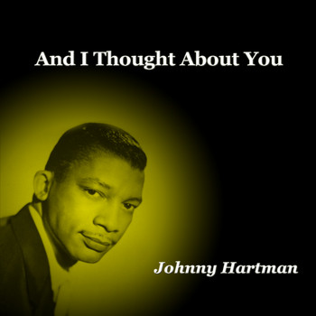 Johnny Hartman - And I Thought About You