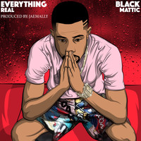 Black Mattic - Everything Real