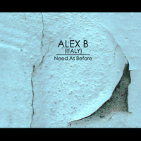Alex B (Italy) - Need As Before