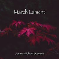 James Michael Stevens - March Lament - Piano Solo