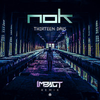 Nok - Thirteen Days (Impact Remix)