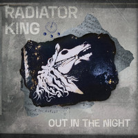 Radiator King - Out in the Night