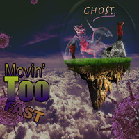 Ghost - Movin' too Fast (Explicit)