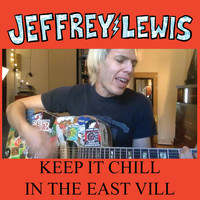 Jeffrey Lewis - Keep It Chill in the East Vill (Explicit)