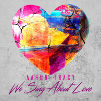 Aaron Tracy - We Sing About Love