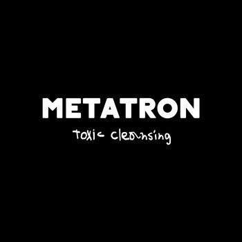 Metatron - Toxic Cleansing