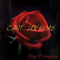 Blaq Thompson - Cant love Me (Explicit)