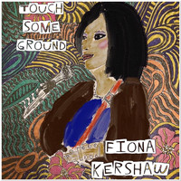 Fiona Kershaw - Touch Some Ground