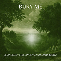 Eric Anders & Mark O'Bitz - Bury Me