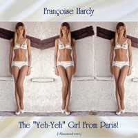 "Françoise Hardy - The ""Yeh-Yeh"" Girl From Paris! (Remastered 2020)"