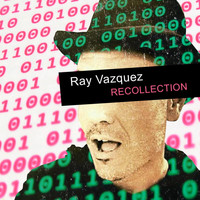 Ray Vazquez - Recollection (Explicit)