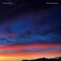 Ryan Lovell - This Isn't Real