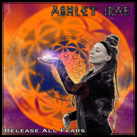 Ashley IRAE - Release All Fears