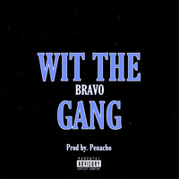 Bravo - Wit The Gang (Explicit)