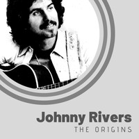 Johnny Rivers - The Origins of Johnny Rivers