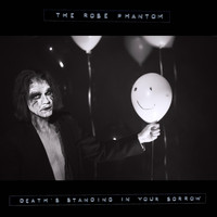 The Rose Phantom - Death's Standing in Your Sorrow - Single
