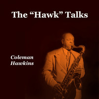 "Coleman Hawkins - The ""Hawk"" Talks"