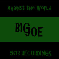 Big Joe - Against the World (Explicit)