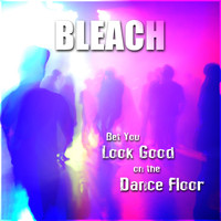 Bleach - Bet You Look Good On The Dance Floor (Explicit)