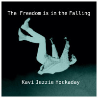 Kavi Jezzie Hockaday - The Freedom Is in the Falling
