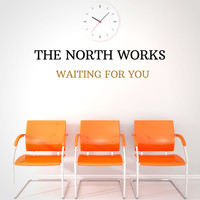 The North Works - Waiting For You