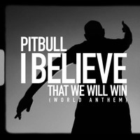 Pitbull - I Believe That We Will Win (World Anthem)