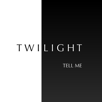 Twilight - Tell Me