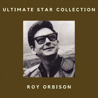 Roy Orbison - Ultimate Star Collection