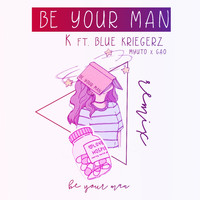 K - Be Your Man (Explicit)