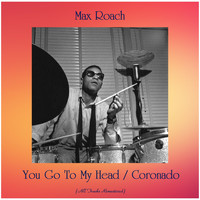 Max Roach - You Go To My Head / Coronado (All Tracks Remastered)