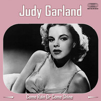 Judy Garland - Come Rain Or Come Shine