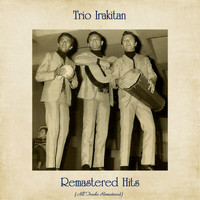 Trio Irakitan - Remastered Hits (All Tracks Remastered)