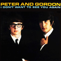 Peter & Gordon - I Don't Want To See You Again