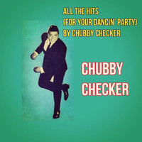 Chubby Checker - All the Hits (For Your Dancin' Party) by Chubby Checker