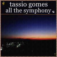 Tassio Gomes - All the Symphony