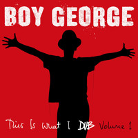 Boy George - This Is What I Dub, Vol. 1 (Explicit)