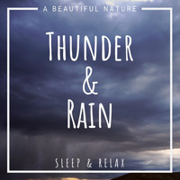A Beautiful Nature - Thunder & Rain: Sleep & Relax