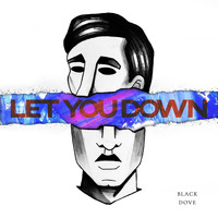 Black Dove - Let You Down (Explicit)