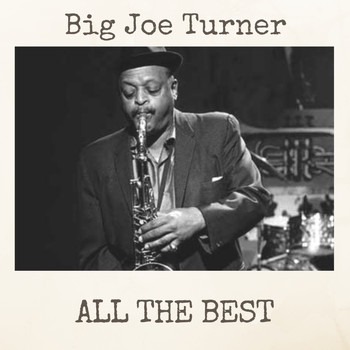 Big Joe Turner - All the Best