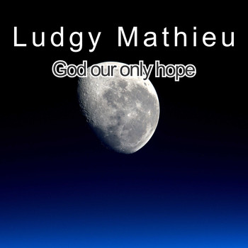 Ludgy Mathieu / - God Our Only Hope