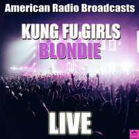 Blondie - Kung Fu Girls (Live)