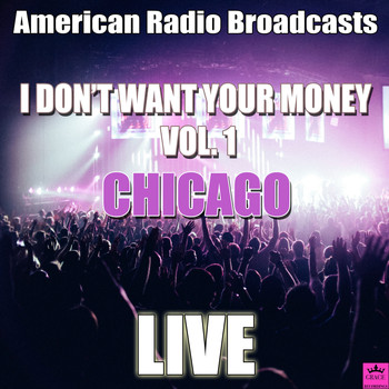 Chicago - I Don't Want Your Money Vol. 1 (Live)