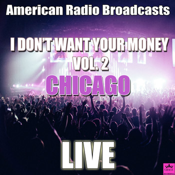 Chicago - I Don't Want Your Money Vol. 2 (Live)