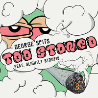 George Spits featuring Slightly Stoopid - Too Stoned (Explicit)