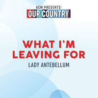 Lady Antebellum - What I'm Leaving For (ACM Presents: Our Country)