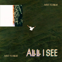 Next To Blue - All I See